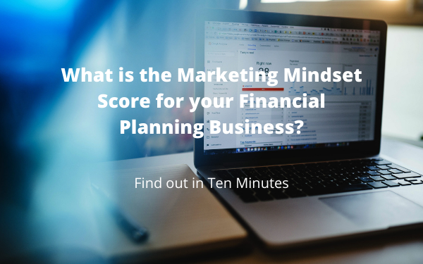 What is the Marketing Mindset Score for your Financial Planning Business?